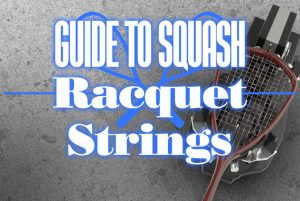 Guide To Squash Racquet Strings Stringing