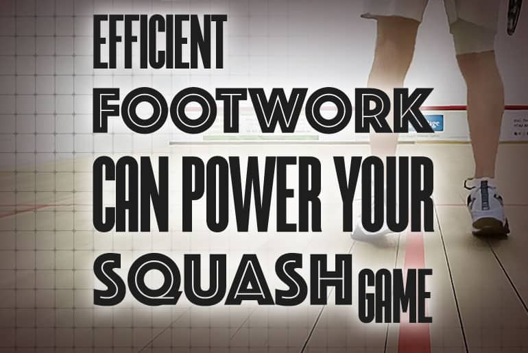 Efficient Footwork can POWER your Squash Game