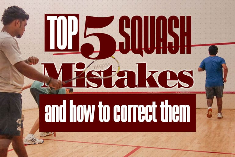 Top five 5 Squash Mistakes