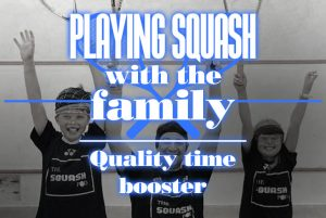 Playing Squash With Your Family Quality time booster