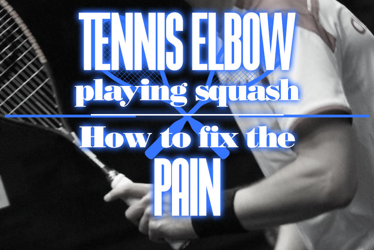 Tennis Elbow Playing Squash And How To Fix The Pain