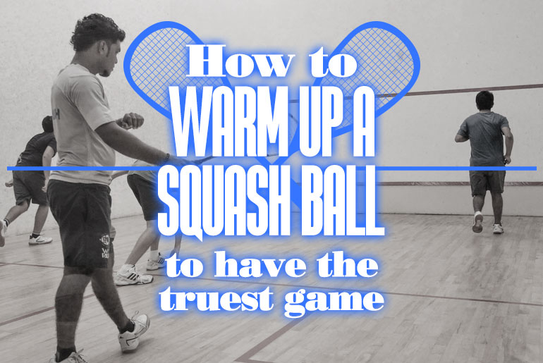 How To Warm Up A Squash Ball To Have The Truest Game